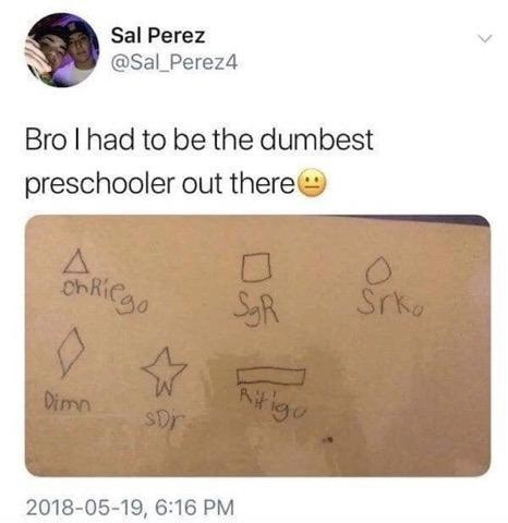 Text - Sal Perez @Sal Perez4 Bro I had to be the dumbest preschooler out there OhRiCgo Srke Dimn SDr 2018-05-19, 6:16 PM O