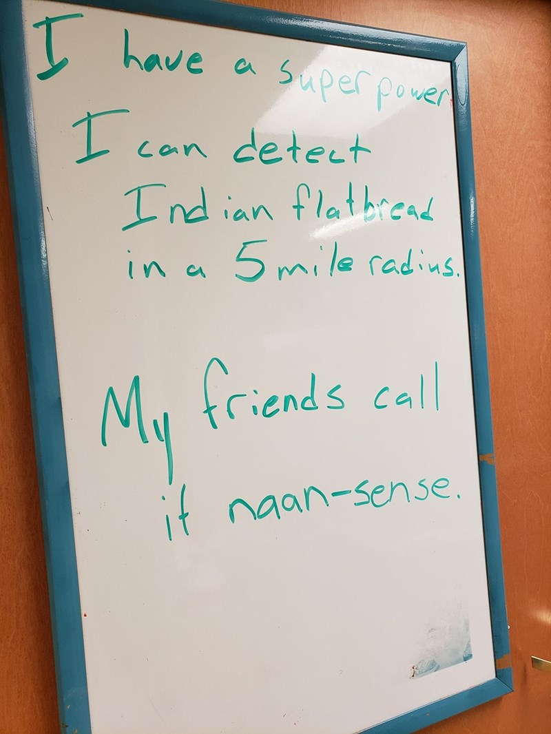 Text - have Super pover 1can detect Ind ian flatbicad in a 5 mile radins Mu friends call it naan-sense.