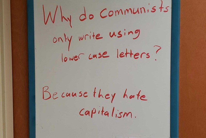 Text - write using on ly lower case letters Be cause they hate Capitalism.