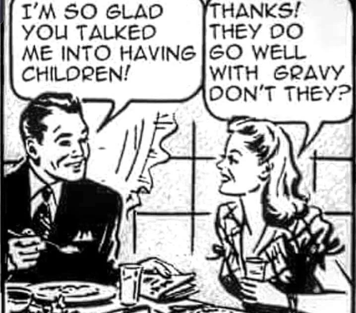 Cartoon - THANKS! THEY DO ME INTO HAVING GO WELL WITH GRAVY DON'T THEY? I'M SO GLAD YOU TALKED CHILDREN!