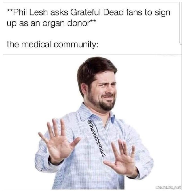 Text - Phil Lesh asks Grateful Dead fans to sign up as an organ donor** the medical community: ematicune @ihavephishues