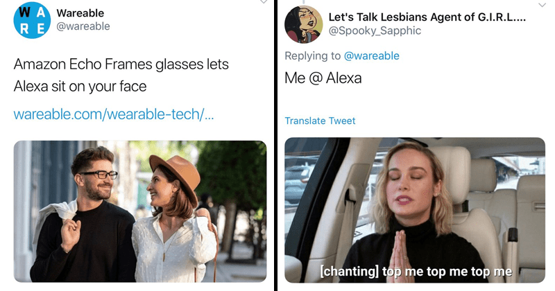 Funny tweets about tweet that said amazon echo frames glasses lets alexa sit on your face, wareable, sexy tweets, sexual tweets, double entendre.