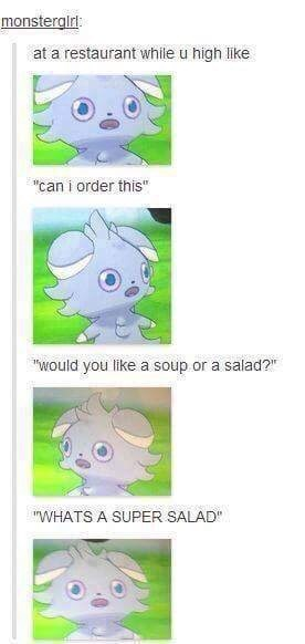 "Text - monsterglr at a restaurant while u high like ""can i order this"" ""Would you like a soup or a salad? ""WHATS A SUPER SALAD"""