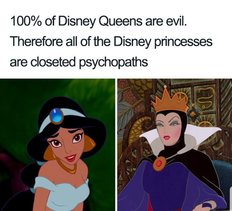 Cartoon - 100% of Disney Queens are evil Therefore all of the Disney princesses are closeted psychopaths