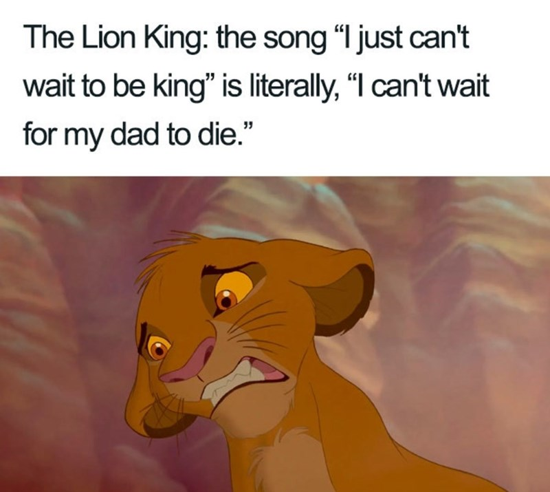"""Cartoon - The Lion King: the song """"I just can't wait to be king"""" is literally, """"I can't wait for my dad to die."""""""