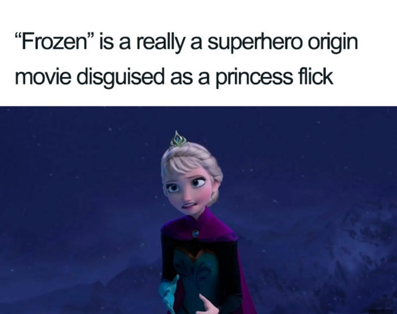"""Text - """"Frozen"""" is a really a superhero origin movie disguised as a princess flick"""