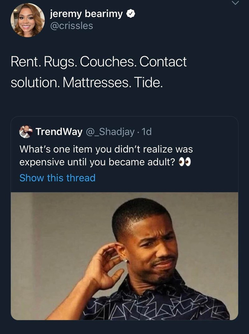 Text - jeremy bearimy @crissles Rent. Rugs. Couches. Contact solution. Mattresses. Tide. TrendWay _Shadjay 1d What's one item you didn't realize was expensive until you became adult? Show this thread