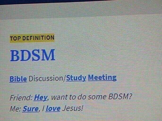 "Funny Urban Dictionary definition that reads, ""BDSM Bible Discussion/Study Meeting; Friend: Hey, want to do some BDSM? Me: Sure, I love Jesus!"""