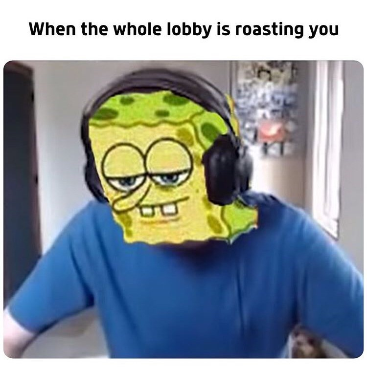 Head - When the whole lobby is roasting you