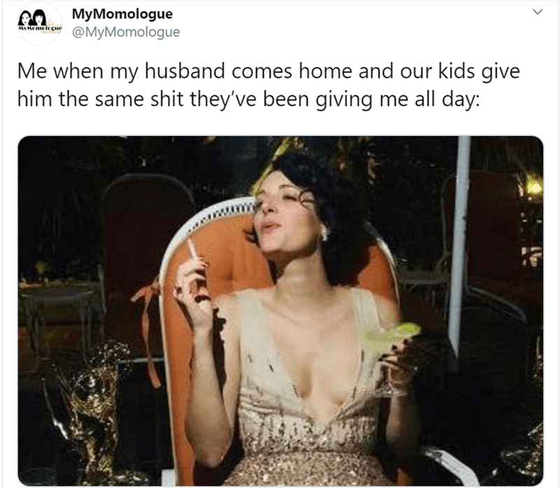 Text - MyMomologue @MyMomologue MyMemelegue Me when my husband comes home and our kids give him the same shit they've been giving me all day: