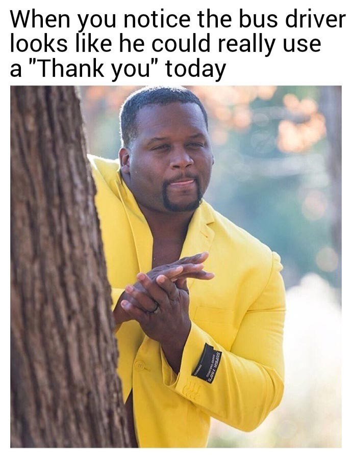 Meme of Anthony Adams rubbing his hands and licking his lips in a wholesome meme about thanking the bus driver when he is having a bad day