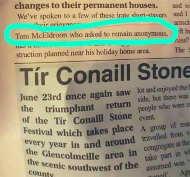 Text - changes to their permanent houses. We've spoken to a few of these irate short-stavers and 1 hair orievanc and sc armch Tom McEldroon who asked to remain anonymous, t bu ness? struction planned near his holiday home area. The S Tír Conaill Stone June 23rd once again saw lot and enjoyed the the triumphant return side, but there was of the Tir Conaill Stone people who were r Festival which takes placeA group of mar every year in and around travelled from v the Glencolmcille area in congregat