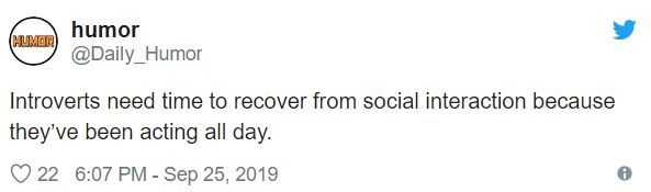 Text - humor CLILER@Daily_Humor Introverts need time to recover from social interaction because they've been acting all day. 22 6:07 PM - Sep 25, 2019