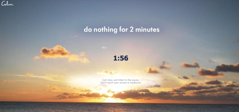 Sky - Calem do nothing for 2 minutes 1:56 Just relax and listen to the wves Don't touch your mouse or keyboard