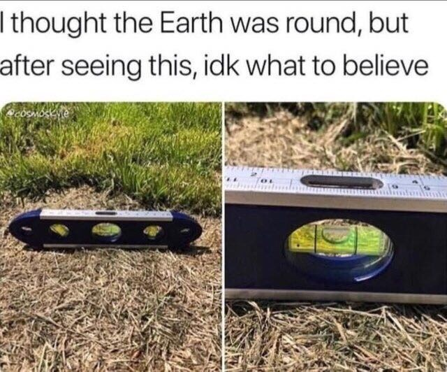 Soil - I thought the Earth was round, but after seeing this, idk what to believe cosmodkyie