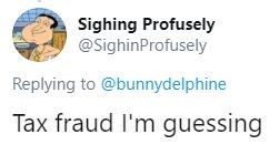 """Funny tweet that reads, """"Tax fraud I'm guessing"""""""