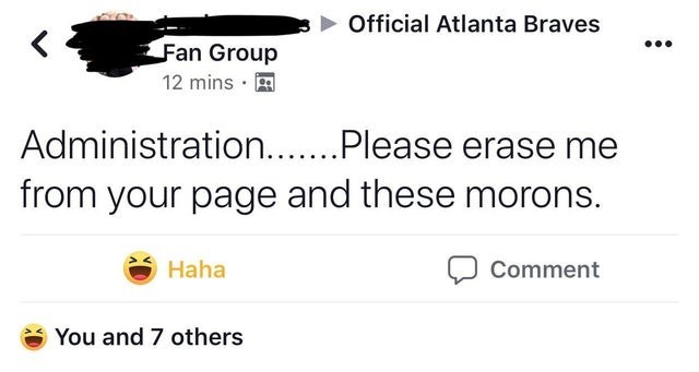 Text - Official Atlanta Braves Fan Group 12 mins Administration..Please erase me from your page and these morons. Haha Comment You and 7 others