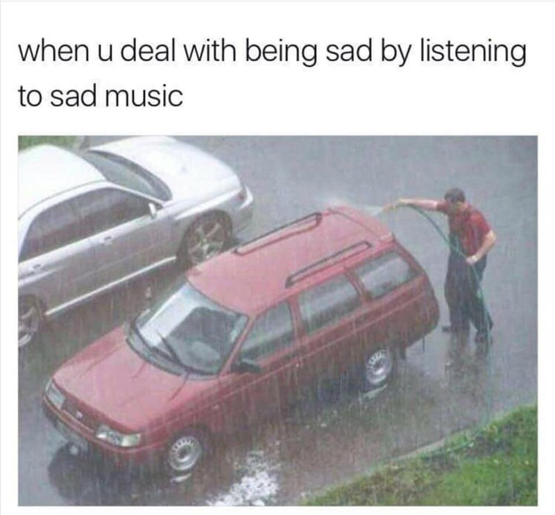 Land vehicle - when u deal with being sad by listening to sad music