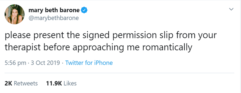 Text - mary beth barone @marybethbarone please present the signed permission slip from your therapist before approaching me romantically 5:56 pm 3 Oct 2019 Twitter for iPhone 11.9K Likes 2K Retweets