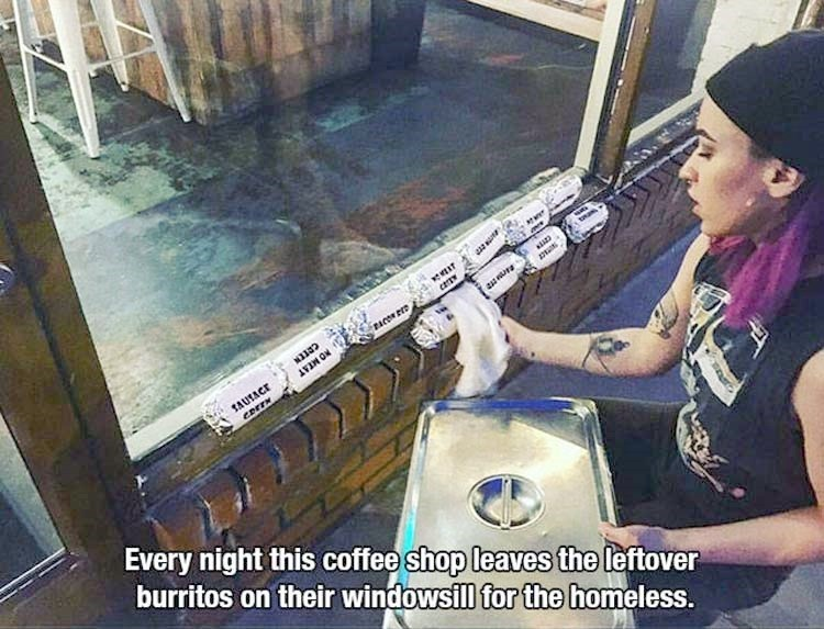 Selfie - ET ar PACON D NO MTAT AUSACE Every night this coffee shop leaves the leftover burritos on their windowsill for the homeless.