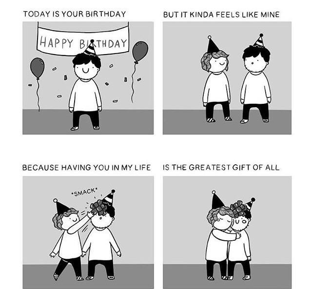 Cartoon - TODAY IS YOUR BIRTHDAY BUT IT KINDA FEELS LIKE MINE HAPPY BRTHDAY BECAUSE HAVING YOU IN MY LIFE IS THE GREATEST GIFT OF ALL SMACK