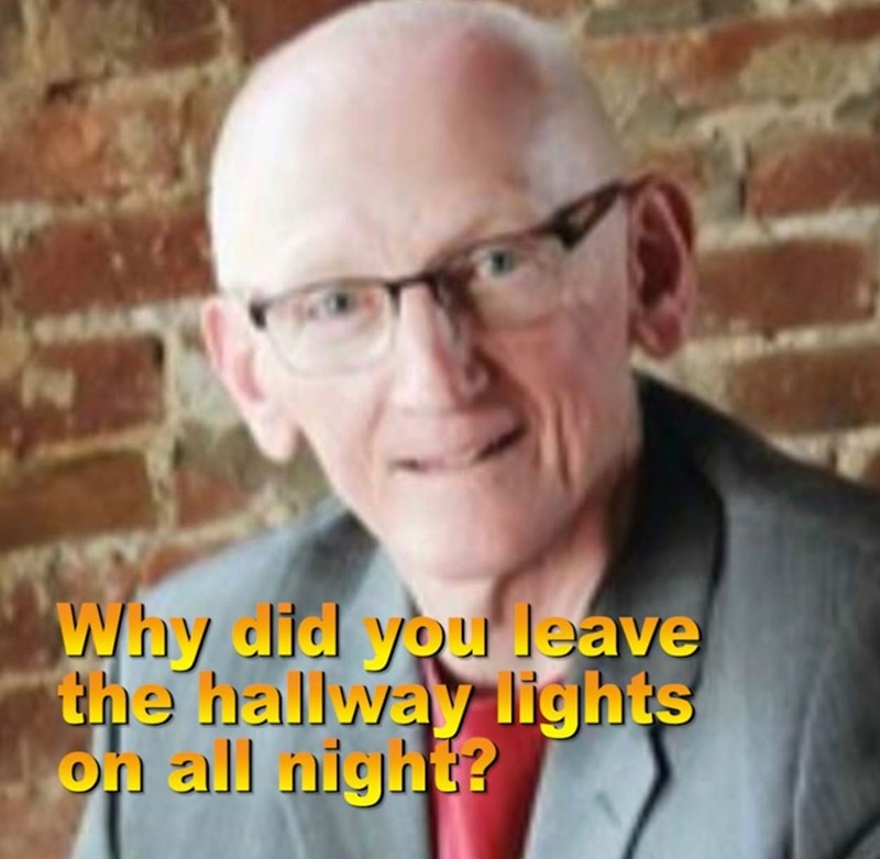 Forehead - Why did you Jeave the hallway lights on all night?