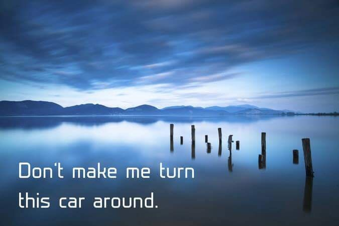 Sky - Don't make me turn this car around.