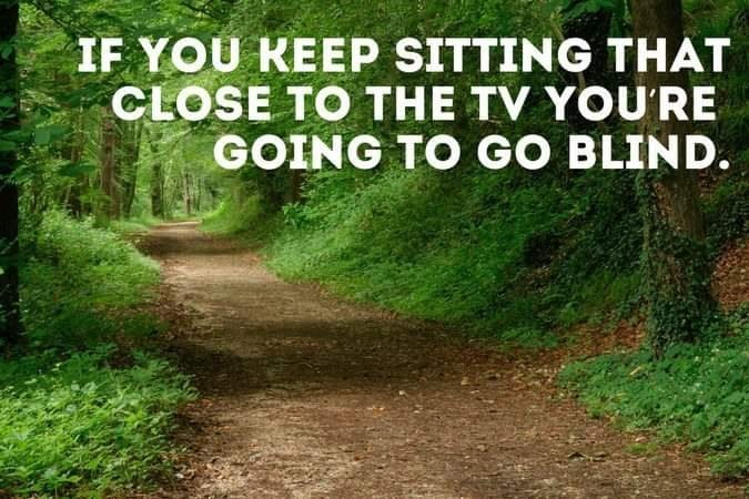 Natural landscape - IF YOU KEEP SITTING THAT CLOSE TO THE TV YOU'RE GOING TO GO BLIND.