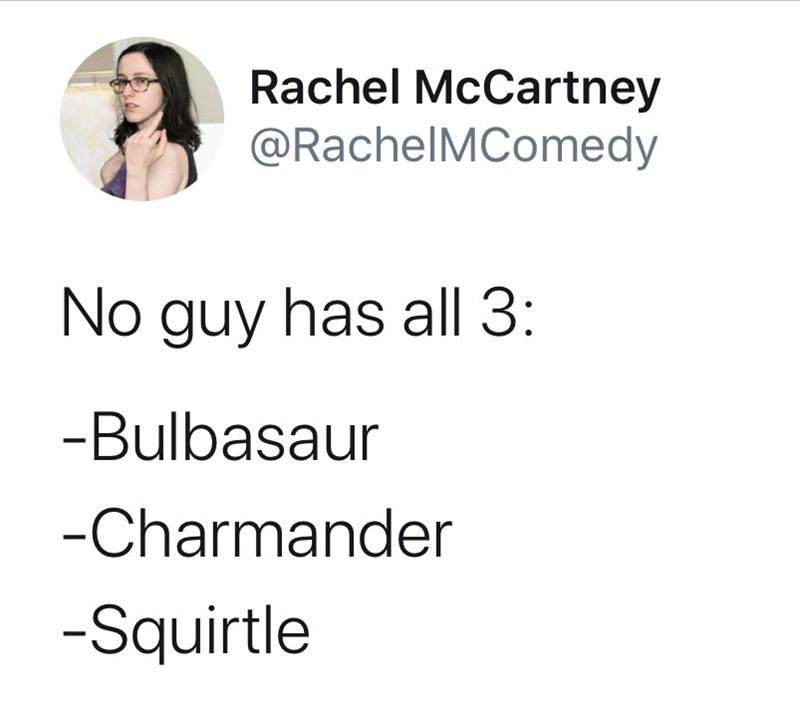 Text - Rachel McCartney @RachelMComedy No guy has all 3: -Bulbasaur -Charmander -Squirtle