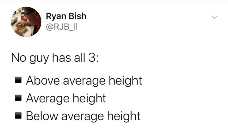 Text - Ryan Bish @RJB_lI No guy has all 3 Above average height Average height Below average height