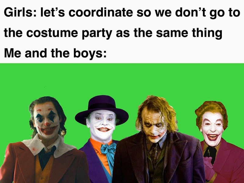 Text - Girls: let's coordinate so we don't go to the costume party as the same thing Me and the boys:
