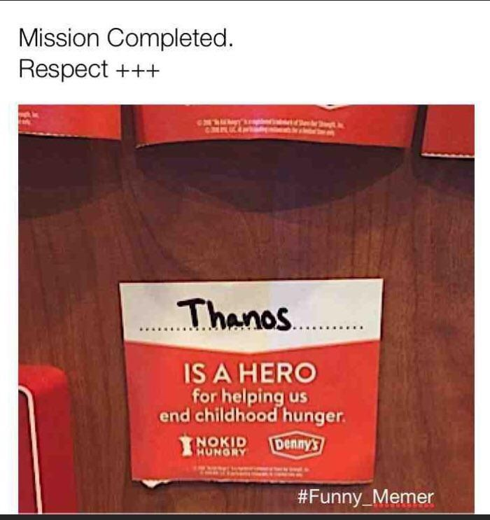 Text - Mission Completed Respect ++ Thanos IS A HERO for helping us end childhood hunger Dennys NOKID HUNGRY #Funny_ Memer