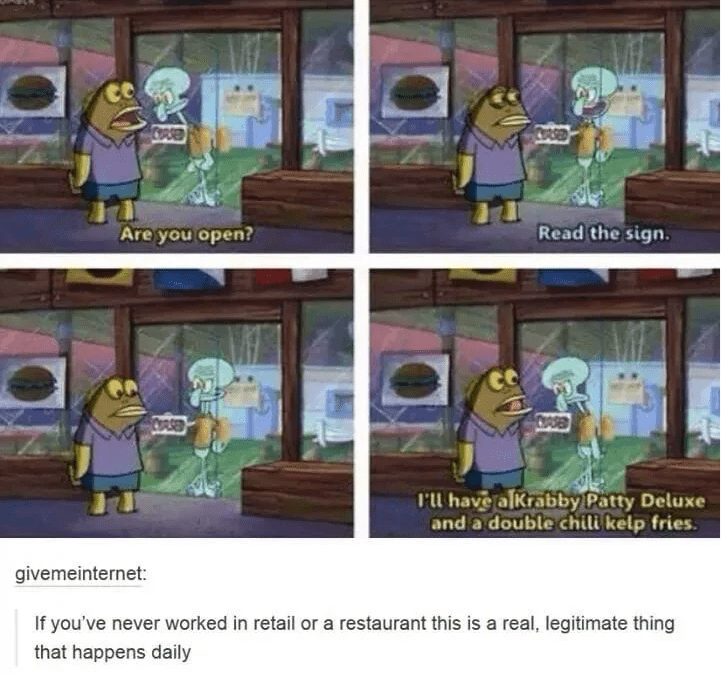 Cartoon - CoRse CORSED Read the sign. Are you open? COASED Pl have alkrabby Patty Deluxe and a double chili kelp fries givemeinternet: If you've never worked in retail or a restaurant this is a real, legitimate thing that happens daily