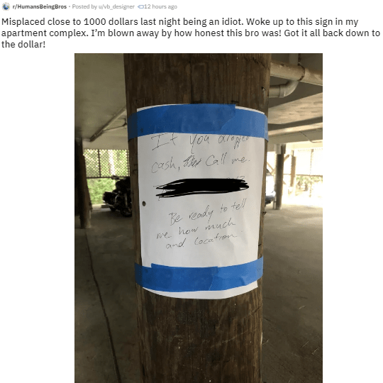 Text - r/HumansBeingBros Posted by u/vb_designer 12 haurs ago Misplaced close to 1000 dollars last night being an idiot. Woke up to this sign in my apartment complex. I'm blown away by how honest this bro was! Got it all back down to the dollar! Cash, Cal ne Be eady to tell ve how much nd Cocatro