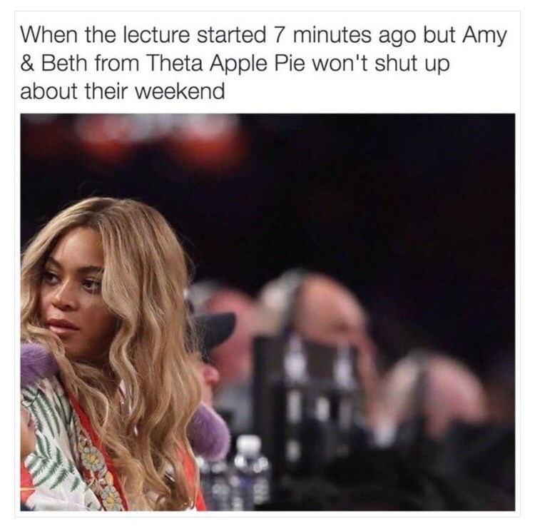 Hair - When the lecture started 7 minutes ago but Amy & Beth from Theta Apple Pie won't shut up about their weekend