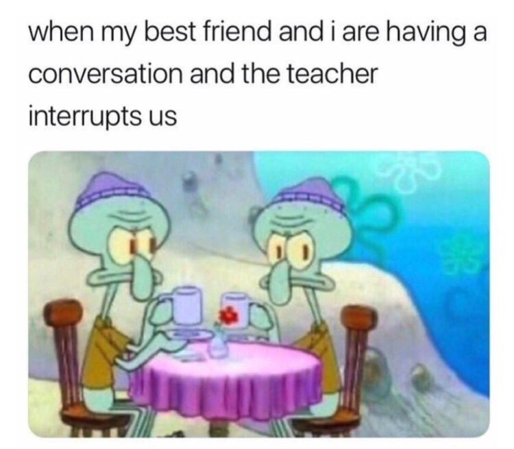 Cartoon - when my best friend and i are having conversation and the teacher interrupts us