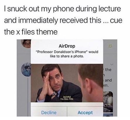 """Tex - Face - Isnuck out my phone during lecture and immediately received this... cue the x files theme AirDrop """"Professor Donaldson's iPhone"""" would like to share a photo. the and em. lquiey nuKLL YOu Decline Ассept"""