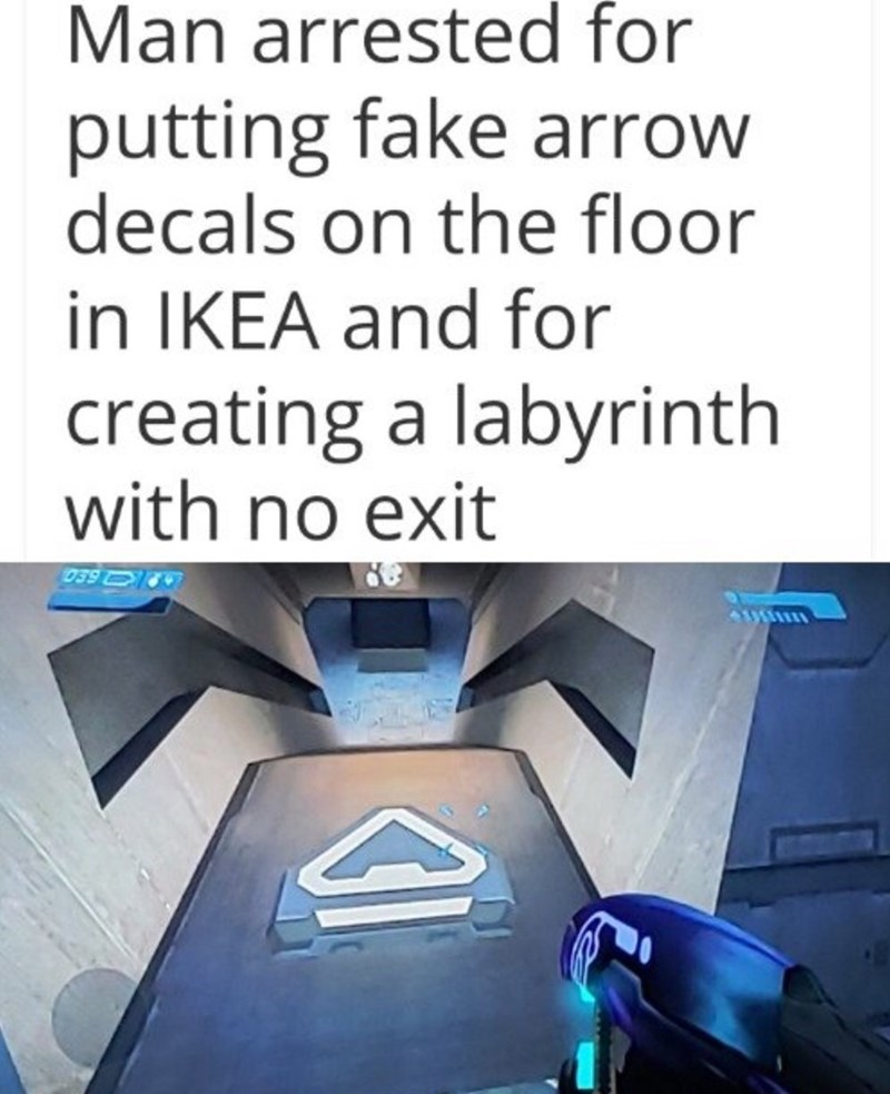 Text - Man arrested for putting fake arrow decals on the floor in IKEA and for creating a labyrinth with no exit