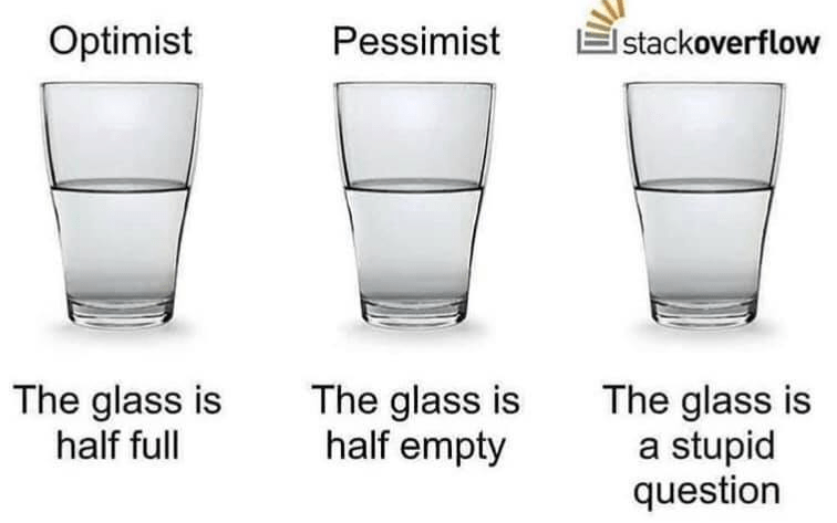 Drinkware - Optimist Pessimist Istackoverflow The glass is half full The glass is half empty The glass is a stupid question