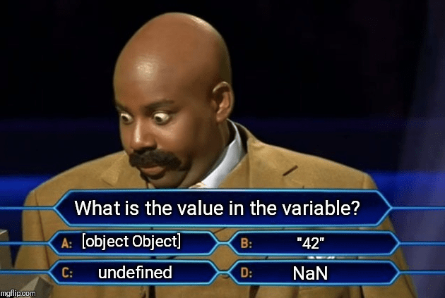 "Games - What is the value in the variable? A: [object Object B: ""42"" undefined NaN С: D: mgflip.com"