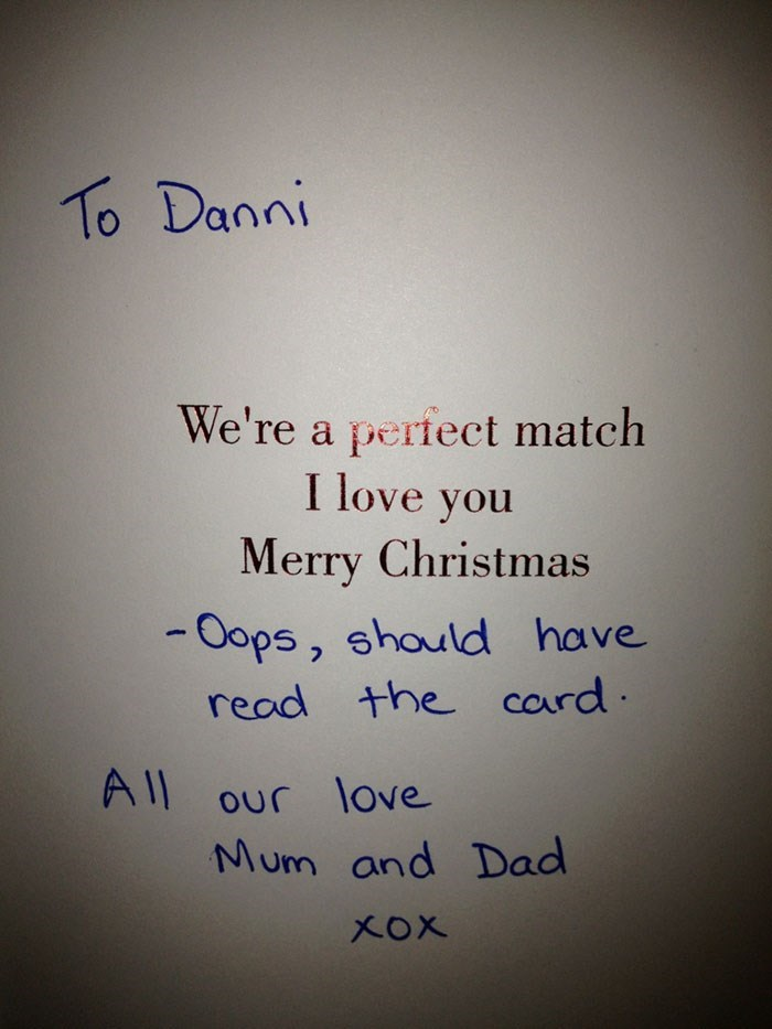 Text - To Danni We're a perfect match I love you Merry Christmas -Oops, should have read the card All our love Mum and Dad XOx