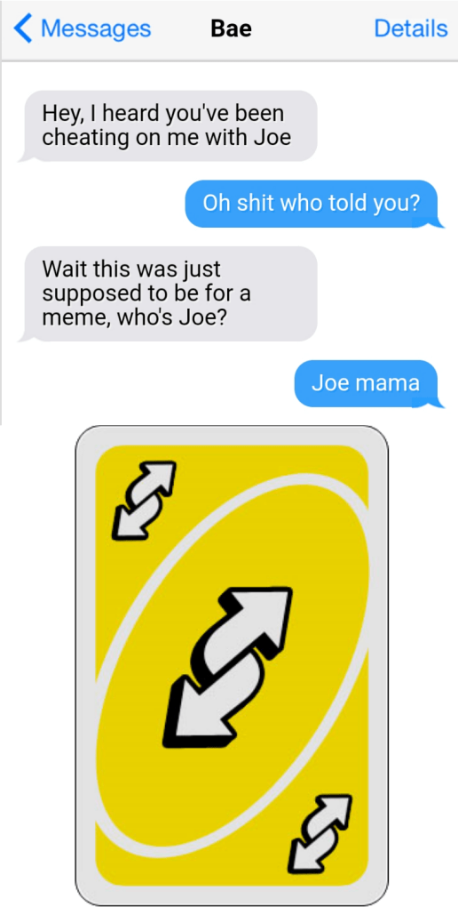 Text - Ваe Messages Details Hey, I heard you've been cheating on me with Joe Oh shit who told you? Wait this was just supposed to be for a meme, who's Joe? Joe mama