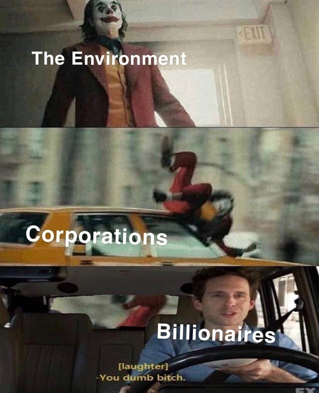 Fictional character - EXIT The Environment Corporations Billionaires [laughter] You dumb bitch. GY