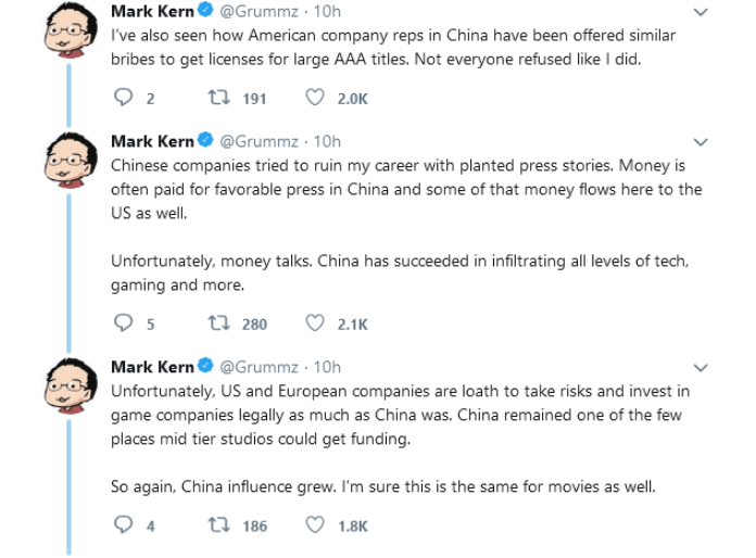 Text - Mark Kern@Grummz 10h I've also seen how American company reps in China have been offered similar bribes to get licenses for large AAA titles. Not everyone refused like I did. 2 2 t 191 2.0K Mark Kern@Grummz 10h Chinese companies tried to ruin my career with planted press stories. Money is often paid for favorable press in China and some of that money flows here to the US as well. Unfortunately, money talks. China has succeeded in infiltrating all levels of tech, gaming and more. t 280 2.1