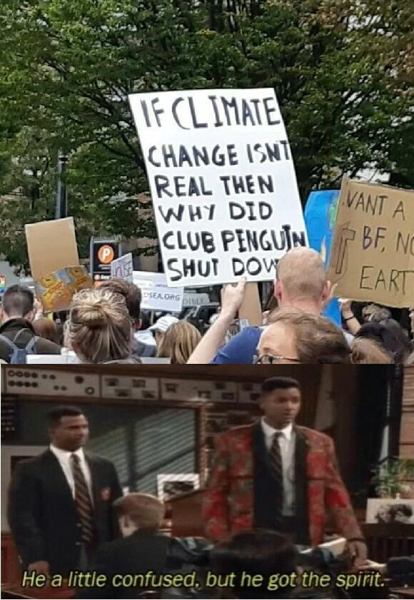 Protest - IF CLIMATE CHANGE 1SNT REAL THEN WHY DID CLUB PENGUIN SHUT DOW VANT A BF, NC EART SEA ORG DINLE He a little confused, but he got the spirit.