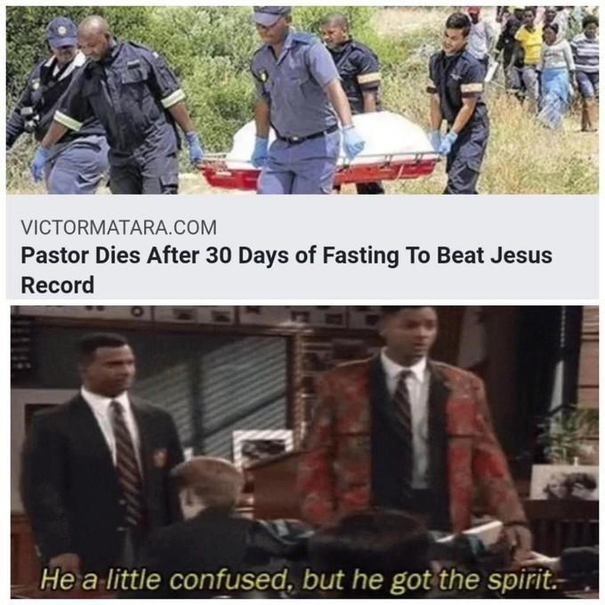 Community - VICTORMATARA.COM Pastor Dies After 30 Days of Fasting To Beat Jesus Record He a little confused, but he got the spirit.