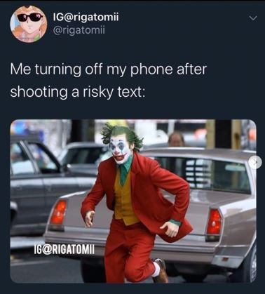 Clown - IG@rigatomii @rigatomii Me turning off my phone after shooting a risky text: IG@RIGATOMI
