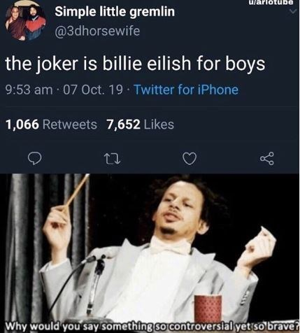 Text - Simple little gremlin @3dhorsewife the joker is billie eilish for boys 9:53 am 07 Oct. 19 Twitter for iPhone 1,066 Retweets 7,652 Likes Why would you say something so controverslal yetso brave? SO