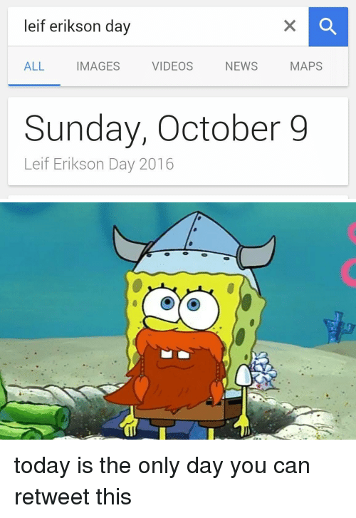 Screenshot - leif erikson day X IMAGES VIDEOS NEWS МAPS ALL Sunday, October 9 Leif Erikson Day 2016 today is the only day you can retweet this о