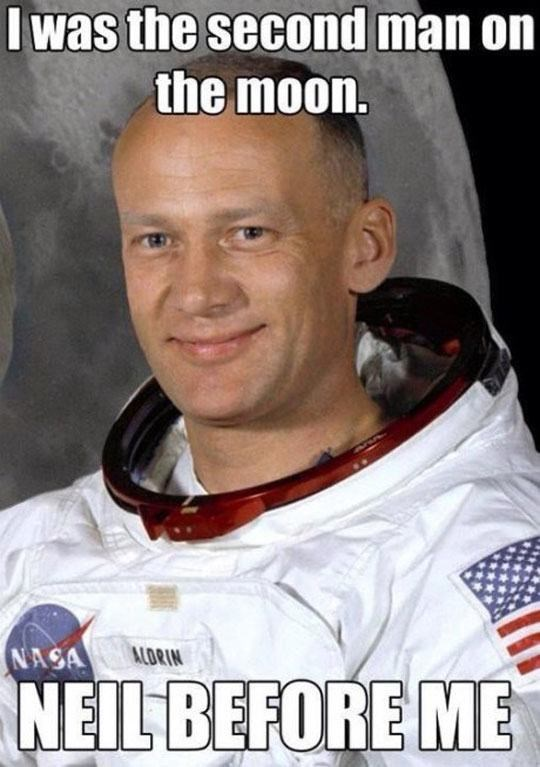 Forehead - I was the second man on the moon. NASA ACORIN NEIL BEFORE ME
